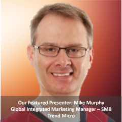 Our Featured Presenter: Mike Murphy - Trend Micro