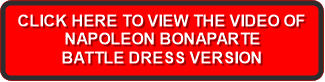 CLICK HERE TO VIEW THE VIDEO OF NAPOLEON BONAPARTE  BATTLE DRESS VERSION