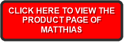 CLICK HERE TO VIEW THE  PRODUCT PAGE OF  MATTHIAS