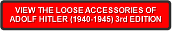 VIEW THE LOOSE ACCESSORIES OF ADOLF HITLER (1940-1945) 3rd EDITION