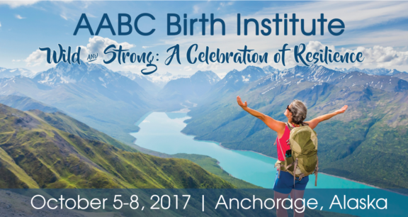 AABC Birth Institute | October 5-8, 2017 | Anchorage, Alaska