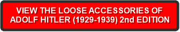 VIEW THE LOOSE ACCESSORIES OF ADOLF HITLER (1929-1939) 2nd EDITION