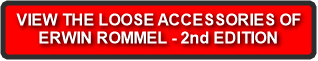 VIEW THE LOOSE ACCESSORIES OF ERWIN ROMMEL - 2nd EDITION