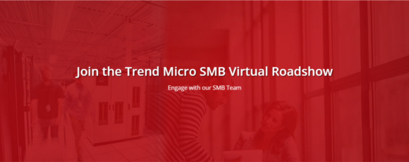 Join the Trend Micro SMB Virtual Roadshow - Engage With Our SMB Team