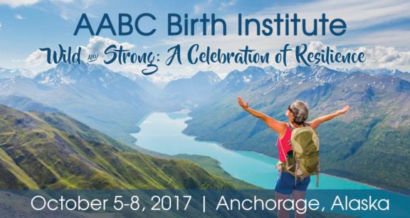 AABC Birth Institute | October 5-8, 2017 | Anchorage, Alaska